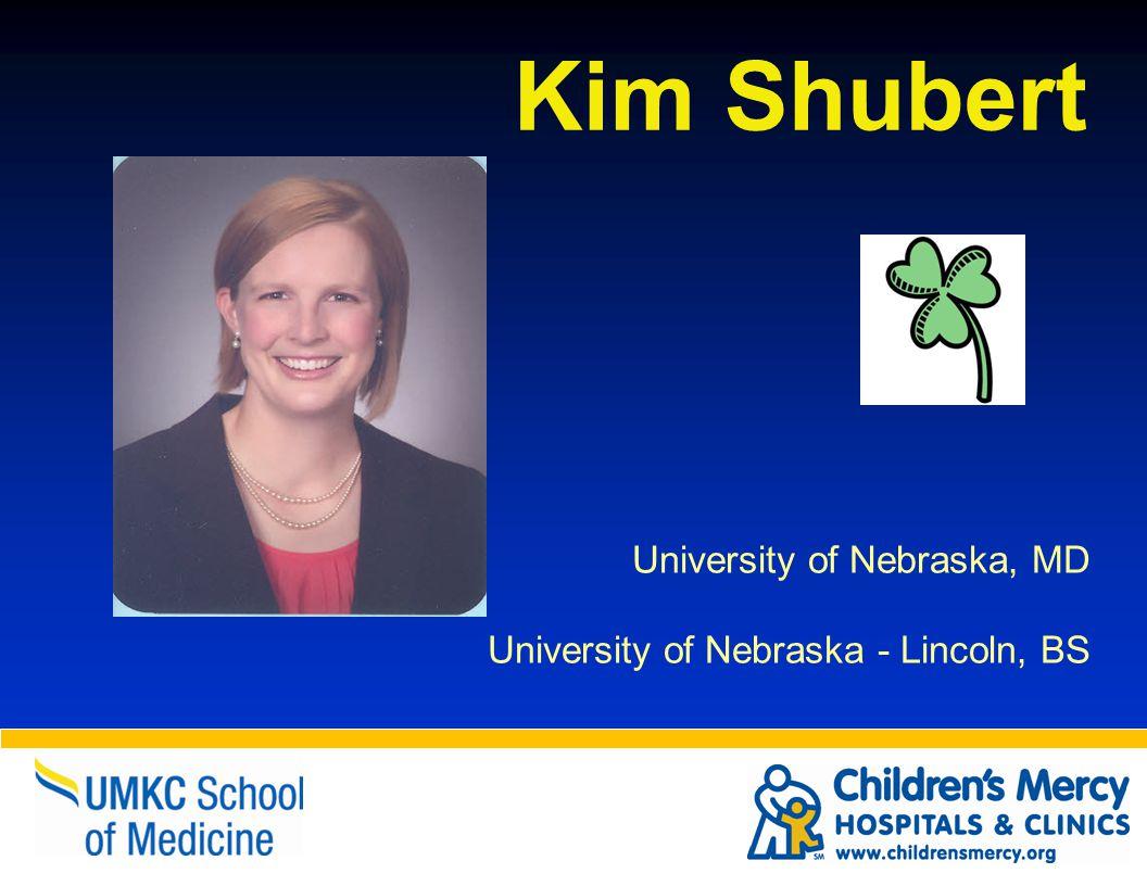 Kim Shubert University of Nebraska, MD University of Nebraska - Lincoln, BS