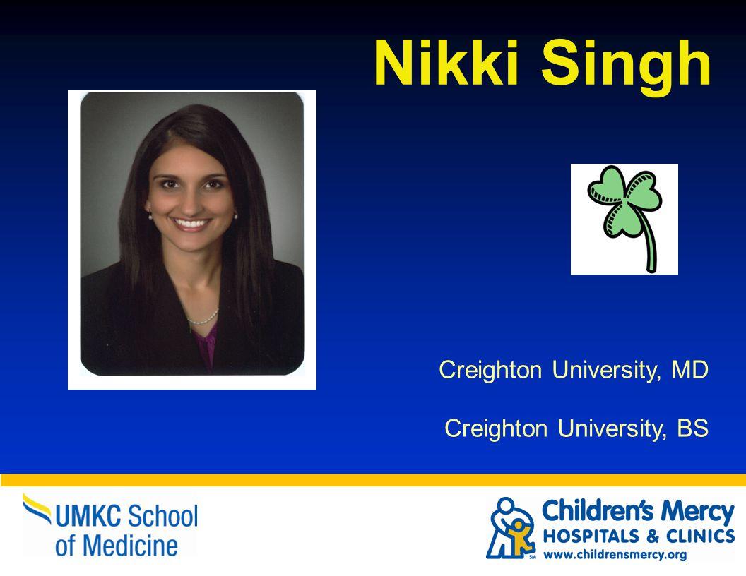 Nikki Singh Creighton University, MD Creighton University, BS