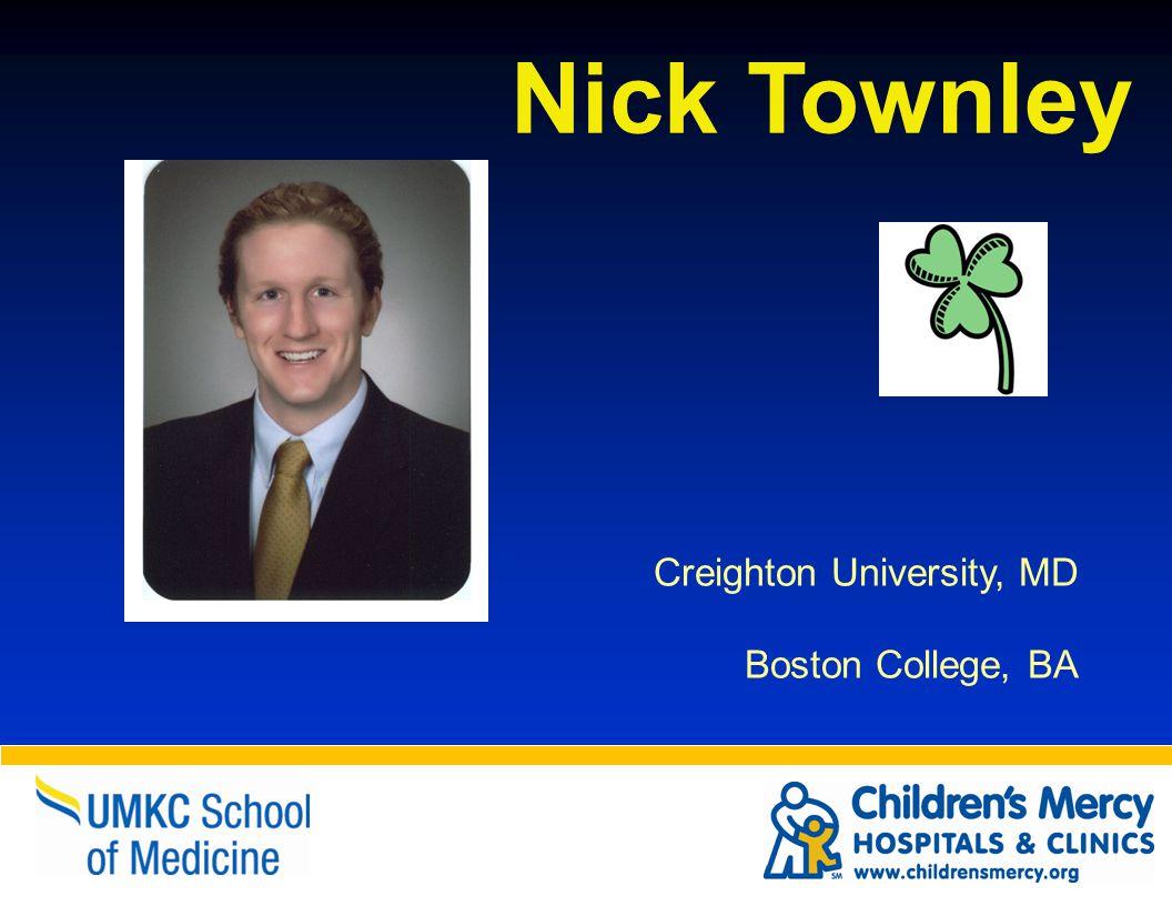 Nick Townley Creighton University, MD Boston College, BA