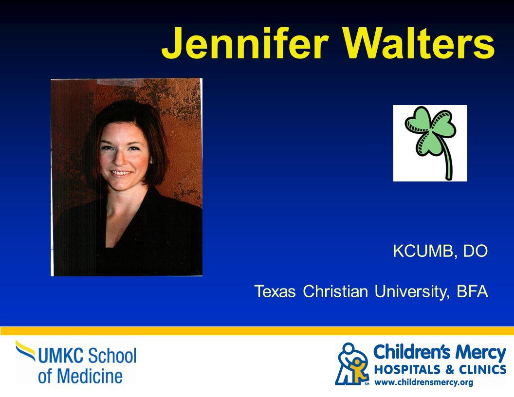 Jennifer Walters KCUMB, DO Texas Christian University, BFA