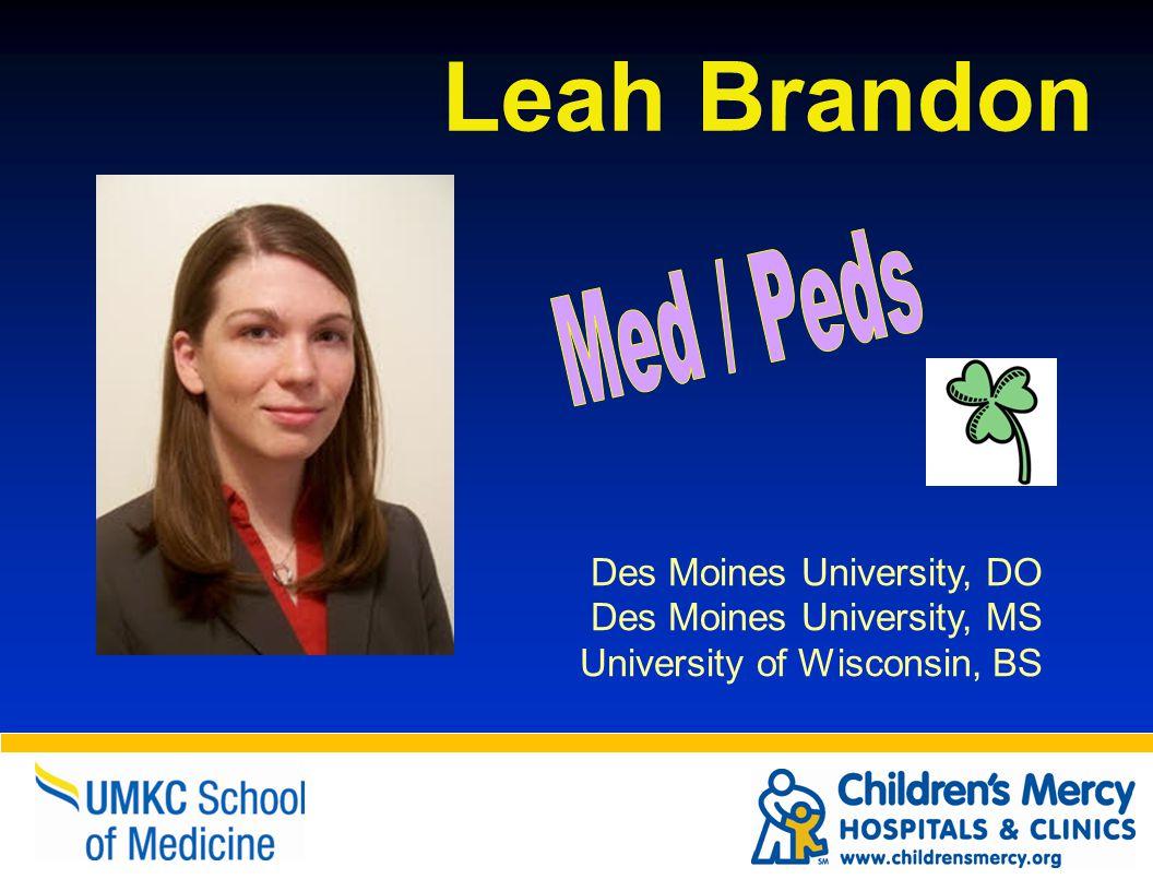 Leah Brandon Des Moines University, DO Des Moines University, MS University of Wisconsin, BS