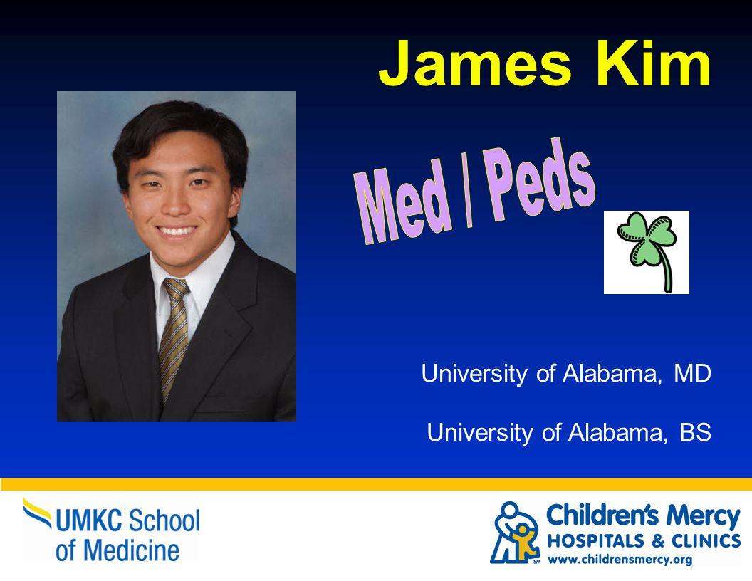 James Kim University of Alabama, MD University of Alabama, BS