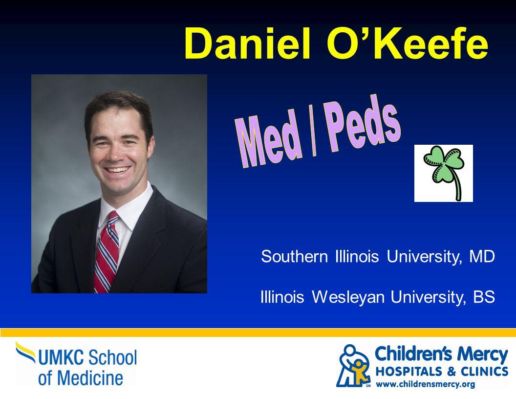 Daniel O'Keefe Southern Illinois University, MD Illinois Wesleyan University, BS