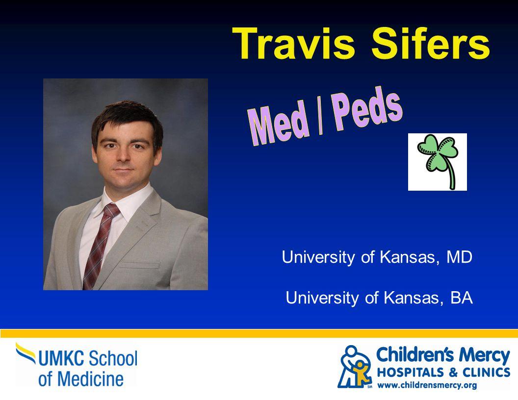 Travis Sifers University of Kansas, MD University of Kansas, BA