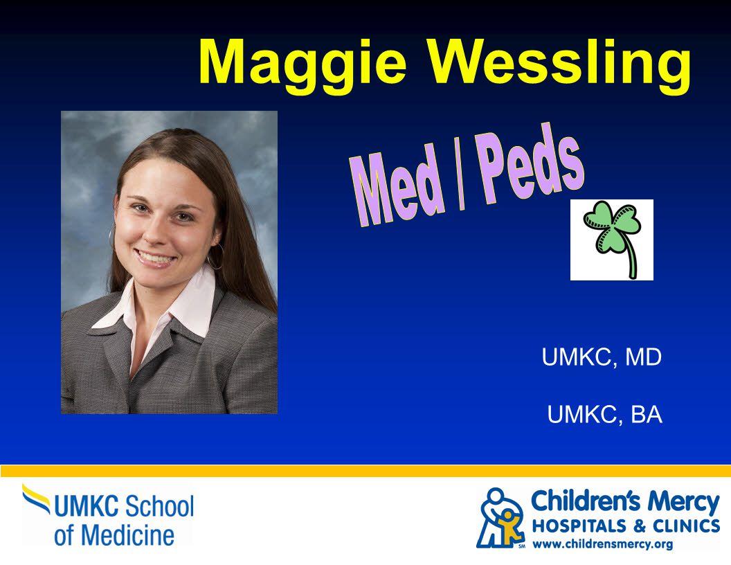 Maggie Wessling UMKC, MD UMKC, BA