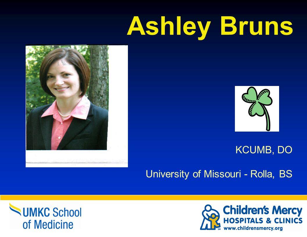 KCUMB, DO University of Missouri - Rolla, BS Ashley Bruns