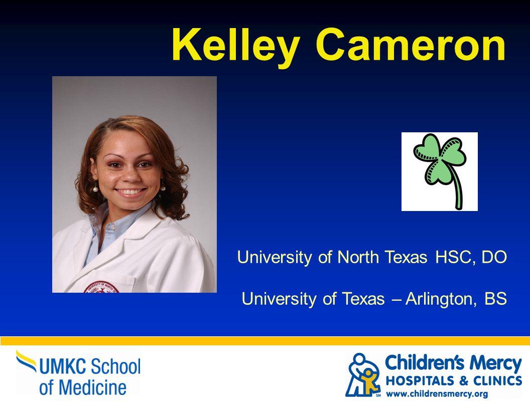 Kelley Cameron University of North Texas HSC, DO University of Texas – Arlington, BS