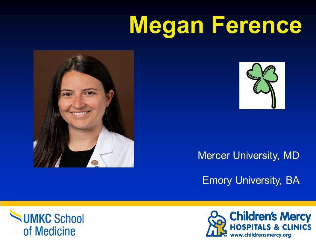 Megan Ference Mercer University, MD Emory University, BA