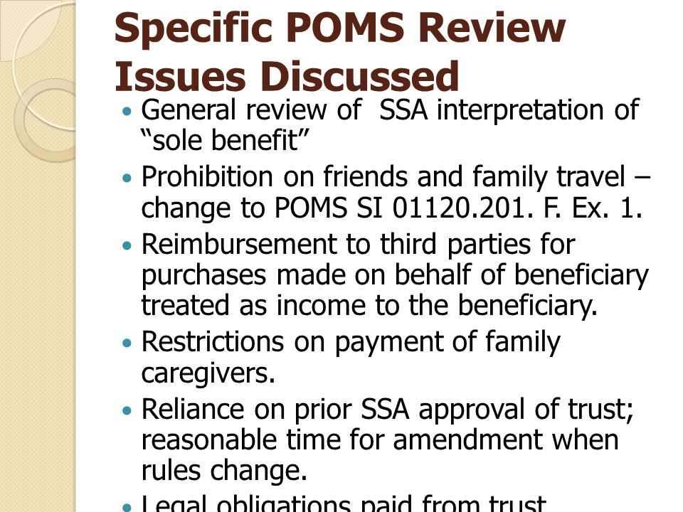 Specific POMS Review Issues Discussed General review of SSA interpretation of sole benefit Prohibition on friends and family travel – change to POMS SI 01120.201.