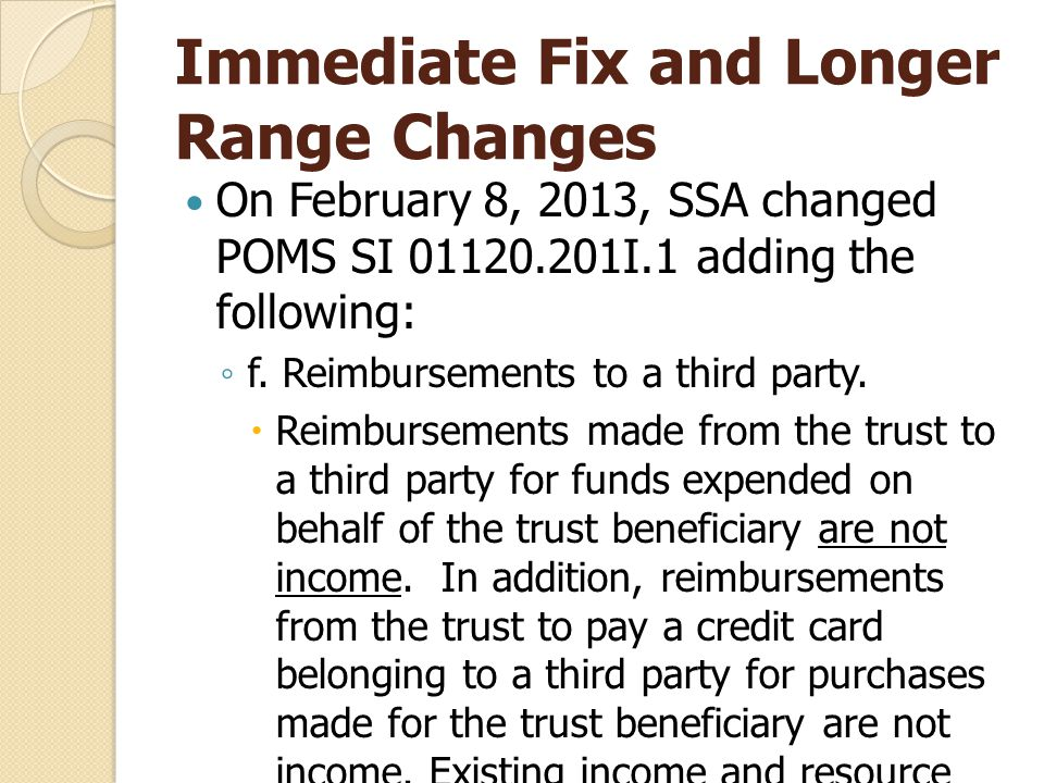 Immediate Fix and Longer Range Changes On February 8, 2013, SSA changed POMS SI 01120.201I.1 adding the following: ◦ f.
