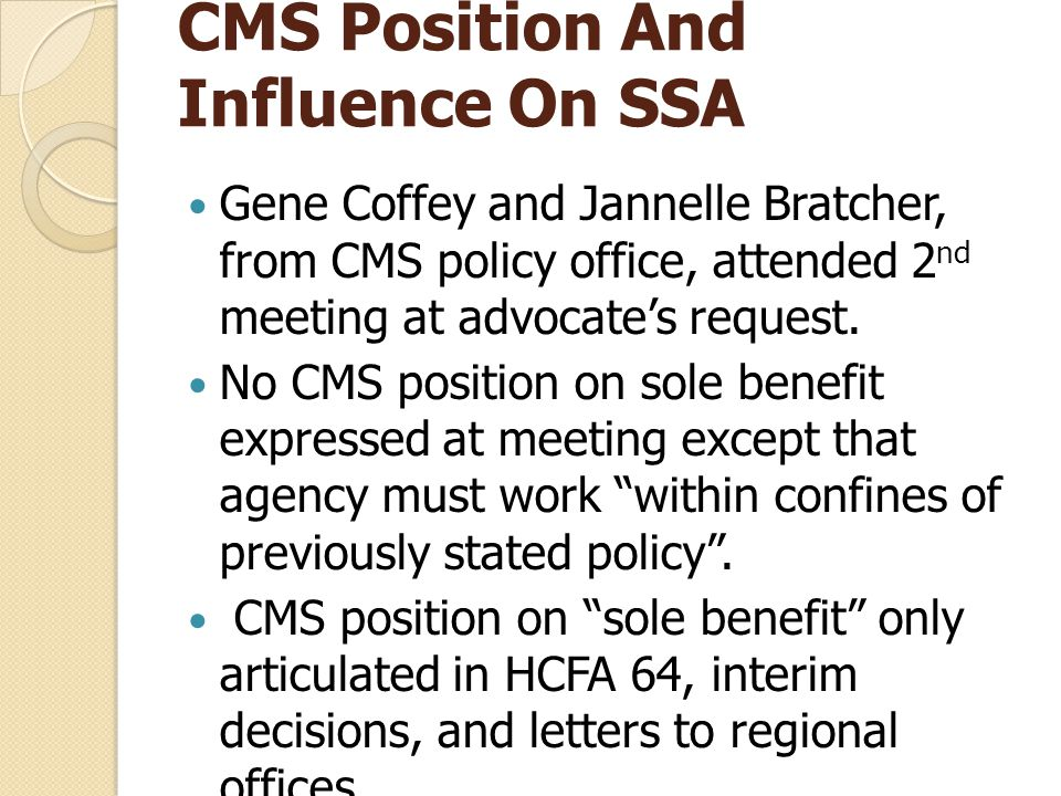 CMS Position And Influence On SSA Gene Coffey and Jannelle Bratcher, from CMS policy office, attended 2 nd meeting at advocate's request.