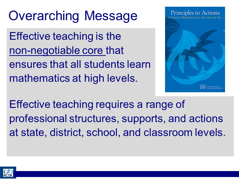 Effective teaching is the non-negotiable core that ensures that all students learn mathematics at high levels.