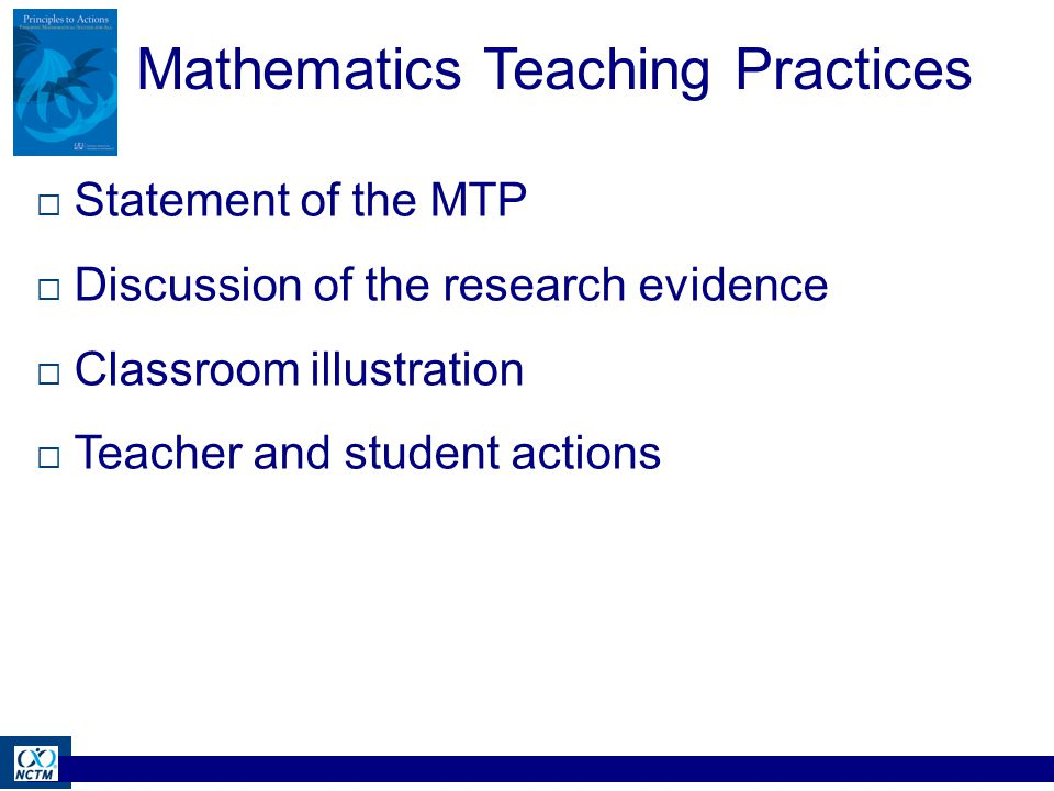 Mathematics Teaching Practices  Statement of the MTP  Discussion of the research evidence  Classroom illustration  Teacher and student actions