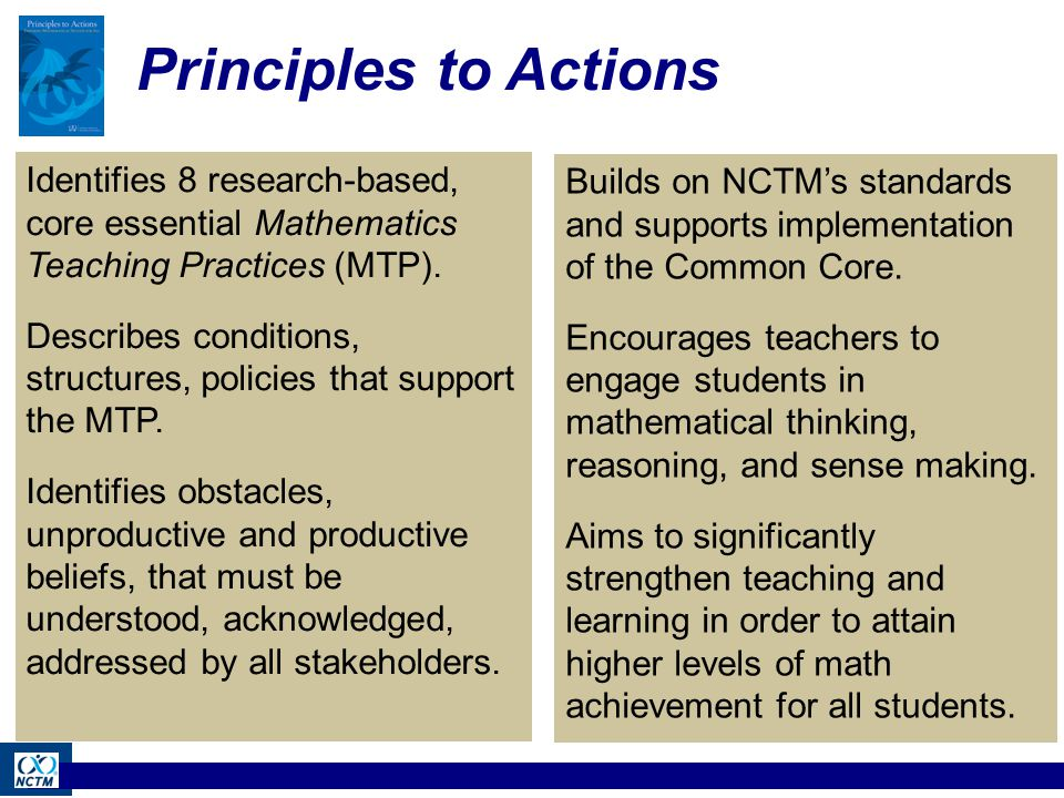 NCTM Website: Principles to Actions http://www.nctm.org/principlestoactions/  Executive Summary (pdf)  News release  Reflection Guide (pdf) (Tasks/questions, Connections to other MTP, Applications to practice) ...
