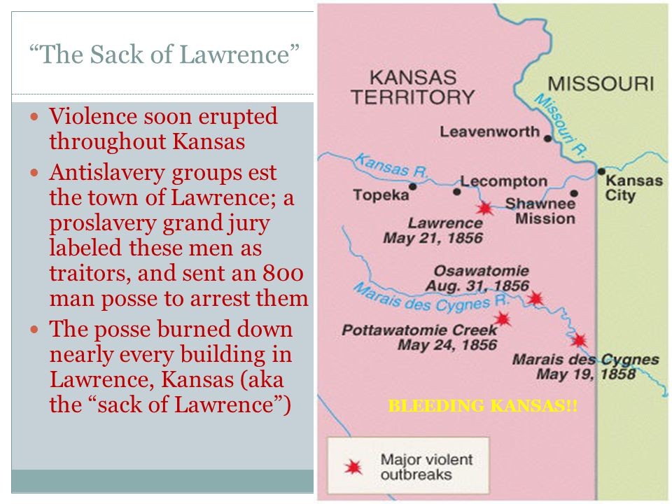 """""""The Sack of Lawrence"""" Violence soon erupted throughout Kansas Antislavery groups est the town of Lawrence; a proslavery grand jury labeled these men"""