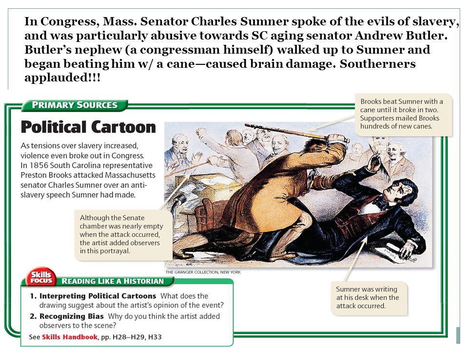 In Congress, Mass. Senator Charles Sumner spoke of the evils of slavery, and was particularly abusive towards SC aging senator Andrew Butler. Butler's