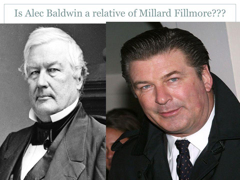 Is Alec Baldwin a relative of Millard Fillmore???