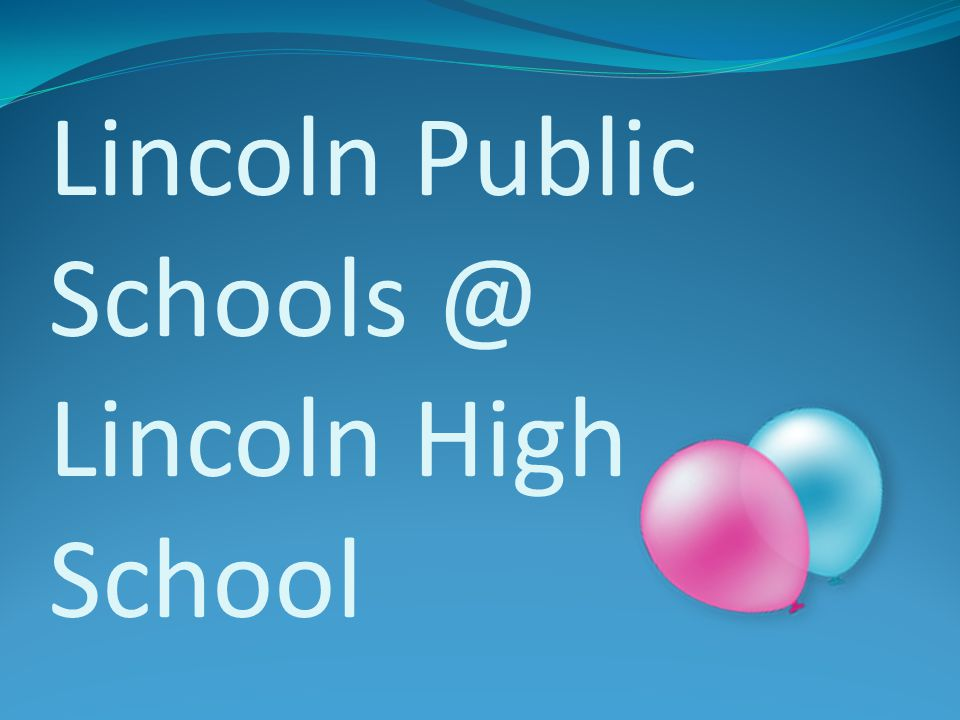 Lincoln Public Schools @ Lincoln High School