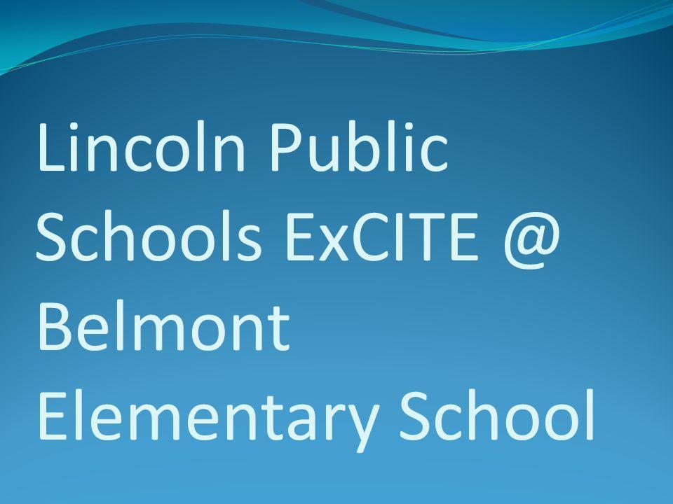Lincoln Public Schools ExCITE @ Belmont Elementary School