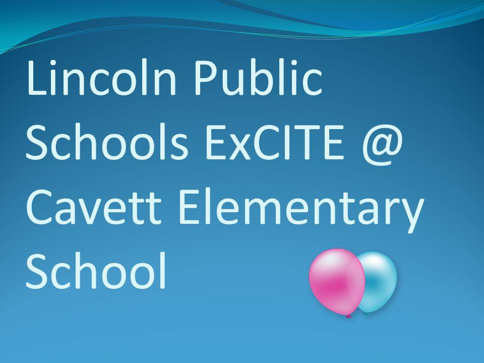 Lincoln Public Schools ExCITE @ Cavett Elementary School