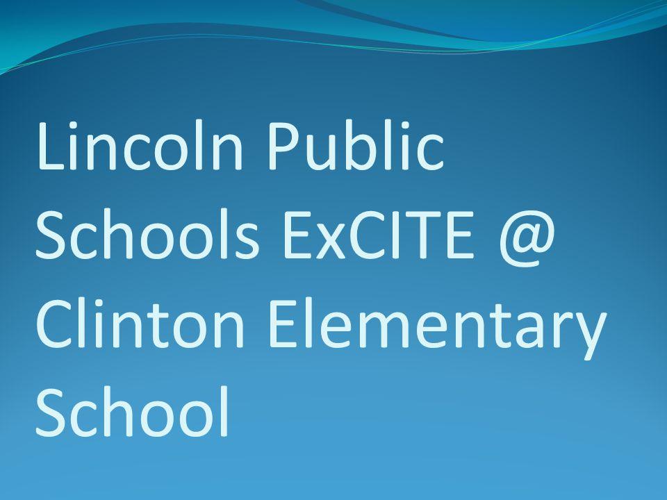 Lincoln Public Schools ExCITE @ Clinton Elementary School