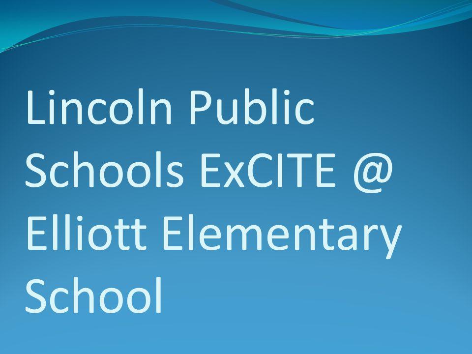 Lincoln Public Schools ExCITE @ Elliott Elementary School