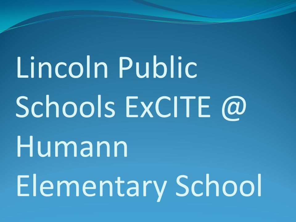 Lincoln Public Schools ExCITE @ Humann Elementary School