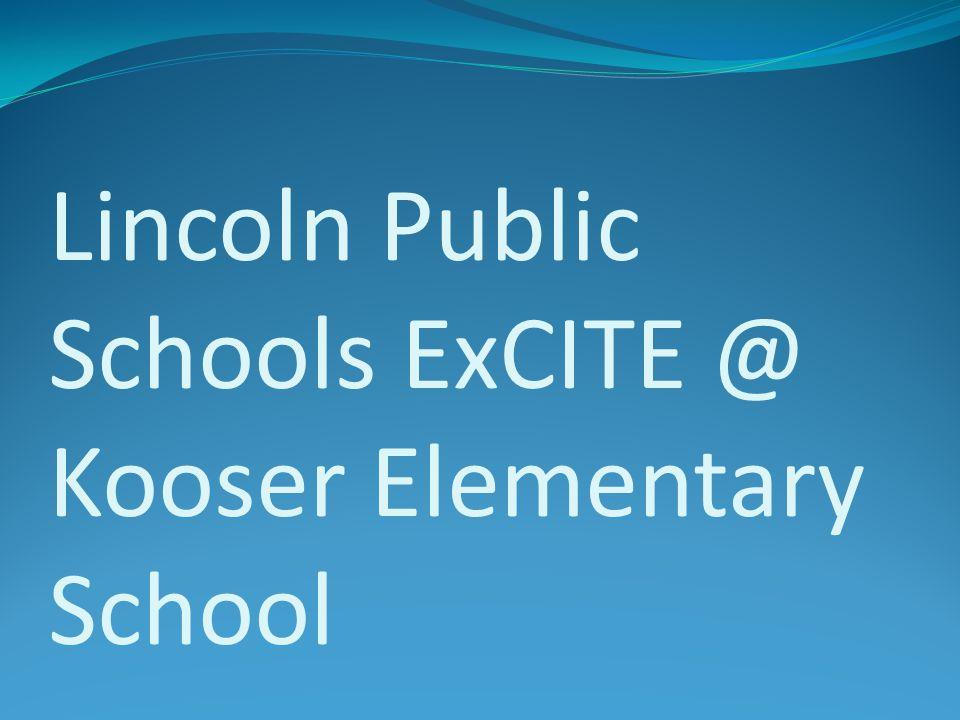 Lincoln Public Schools ExCITE @ Kooser Elementary School