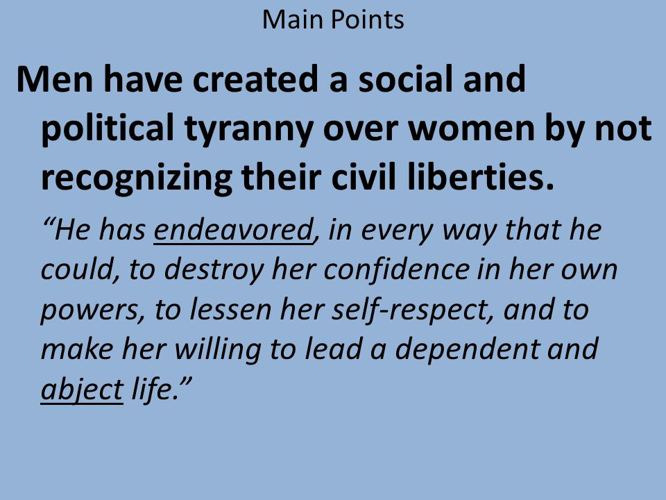 Main Points Men have created a social and political tyranny over women by not recognizing their civil liberties.