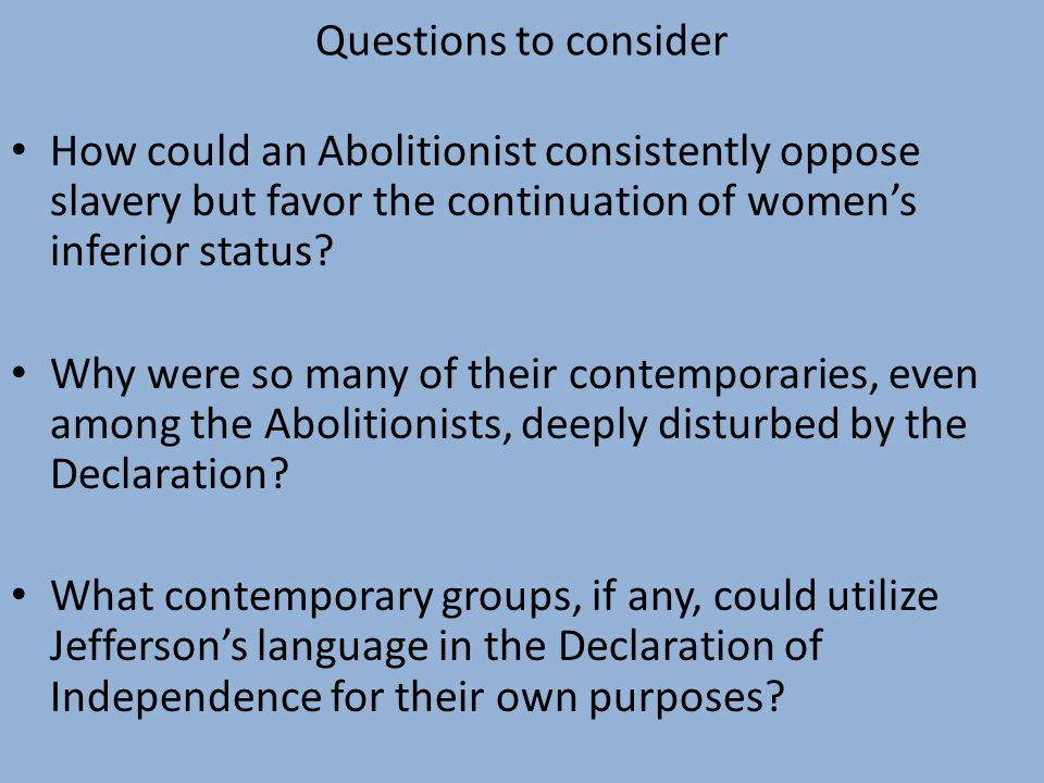 Questions to consider How could an Abolitionist consistently oppose slavery but favor the continuation of women's inferior status.