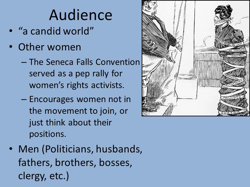 Audience a candid world Other women – The Seneca Falls Convention served as a pep rally for women's rights activists.