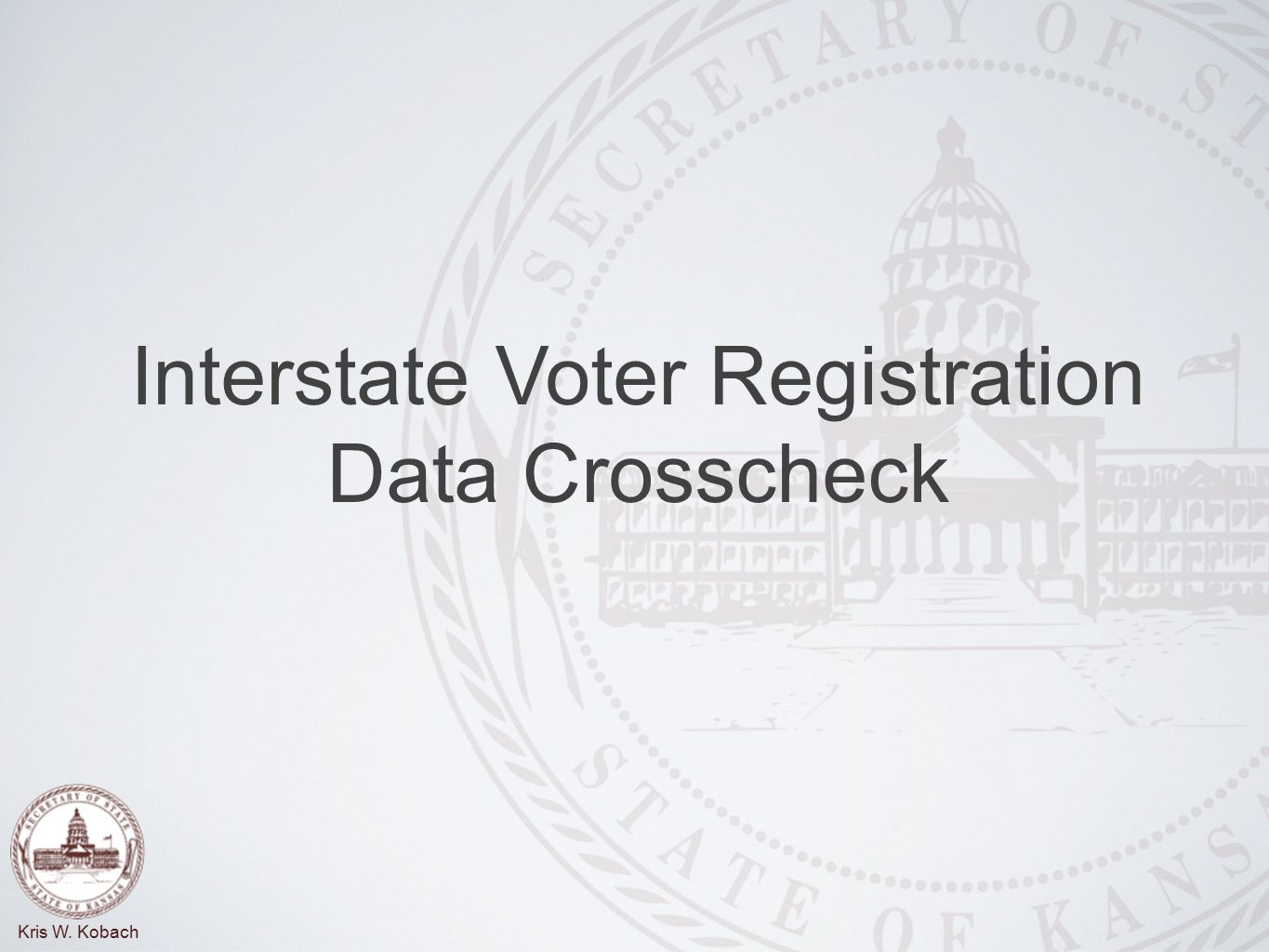 Kris W. Kobach Interstate Voter Registration Data Crosscheck