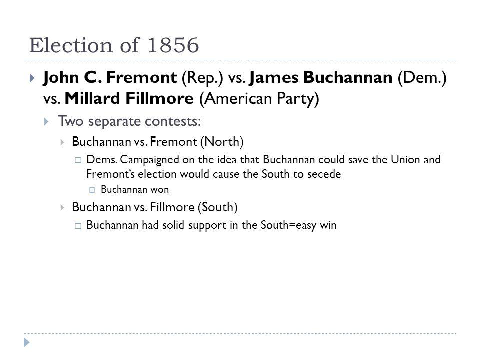 Election of 1856  John C.Fremont (Rep.) vs. James Buchannan (Dem.) vs.