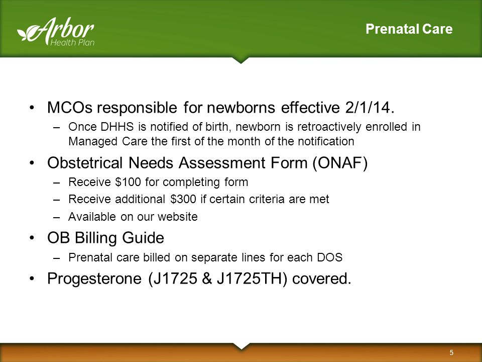Prenatal Care MCOs responsible for newborns effective 2/1/14. –Once DHHS is notified of birth, newborn is retroactively enrolled in Managed Care the f