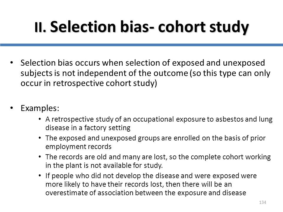 134 II. Selection bias- cohort study Selection bias occurs when selection of exposed and unexposed subjects is not independent of the outcome (so this