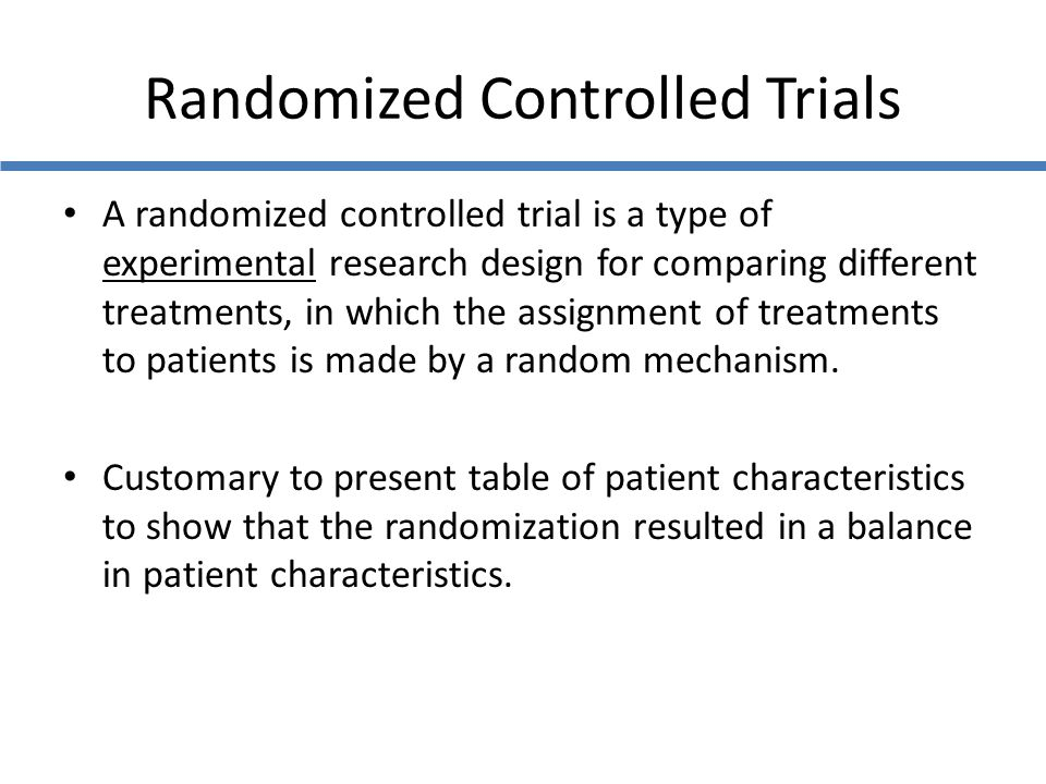 Randomized Controlled Trials A randomized controlled trial is a type of experimental research design for comparing different treatments, in which the