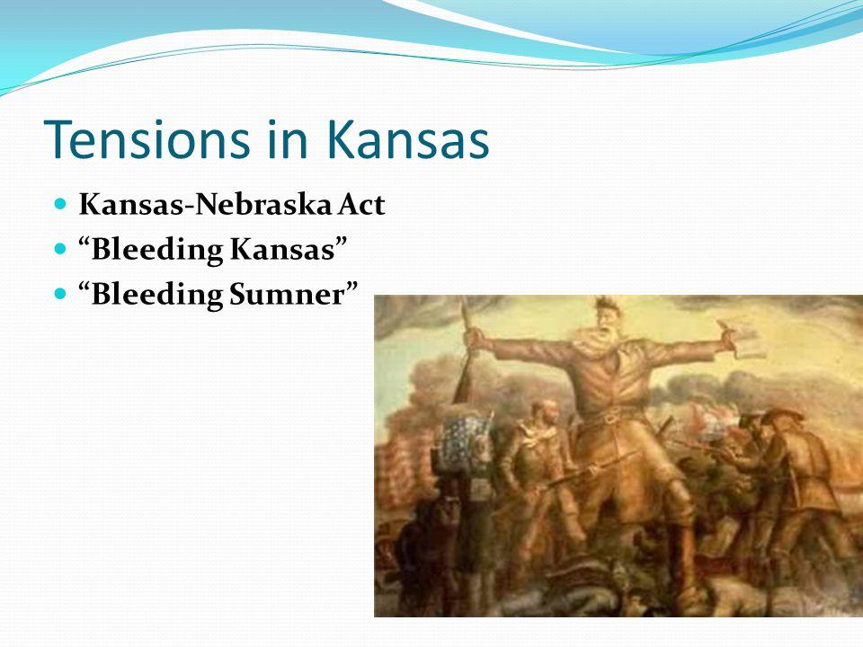 "Tensions in Kansas Kansas-Nebraska Act ""Bleeding Kansas"" ""Bleeding Sumner"""
