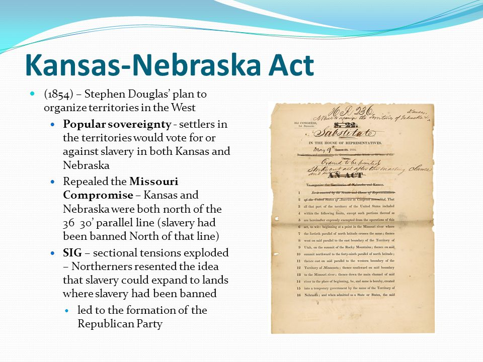 Kansas-Nebraska Act (1854) – Stephen Douglas' plan to organize territories in the West Popular sovereignty - settlers in the territories would vote fo