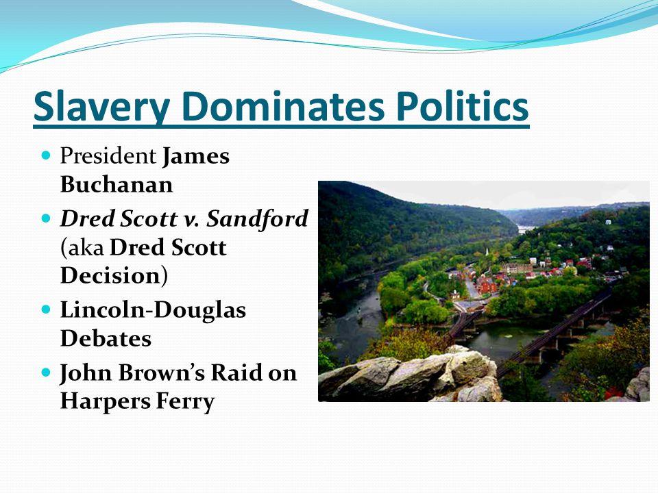 Slavery Dominates Politics President James Buchanan Dred Scott v. Sandford (aka Dred Scott Decision) Lincoln-Douglas Debates John Brown's Raid on Harp