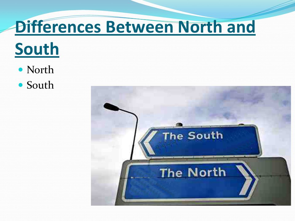 Differences Between North and South North South