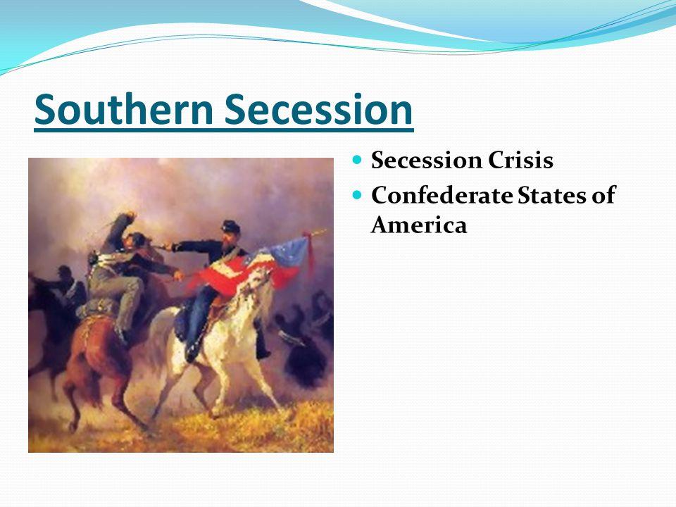Southern Secession Secession Crisis Confederate States of America