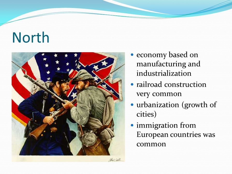 North economy based on manufacturing and industrialization railroad construction very common urbanization (growth of cities) immigration from European