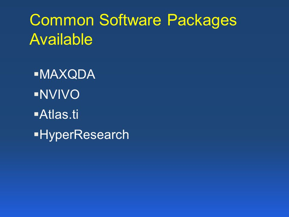 Common Software Packages Available  MAXQDA  NVIVO  Atlas.ti  HyperResearch