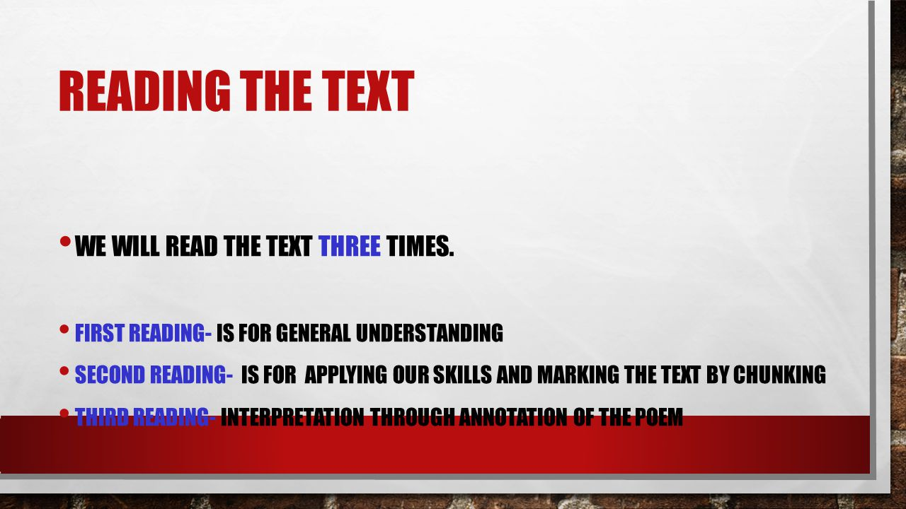 READING THE TEXT WE WILL READ THE TEXT THREE TIMES.