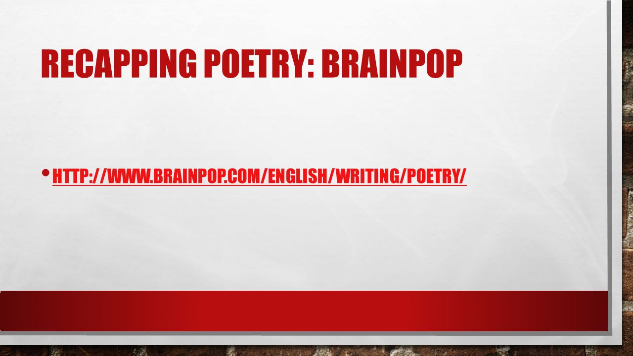 RECAPPING POETRY: BRAINPOP HTTP://WWW.BRAINPOP.COM/ENGLISH/WRITING/POETRY/