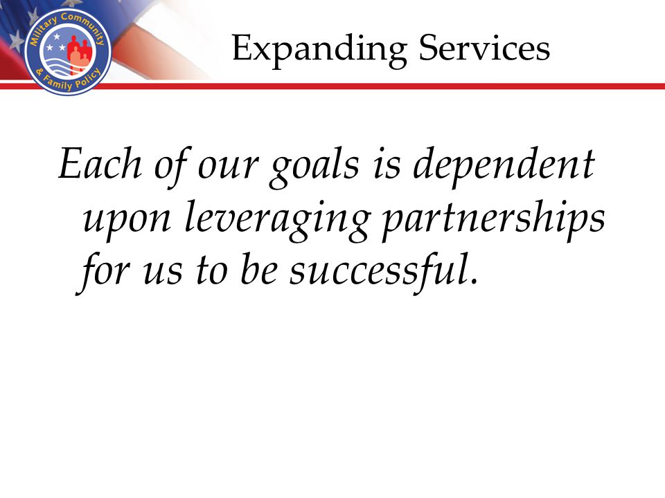 Expanding Services Each of our goals is dependent upon leveraging partnerships for us to be successful.