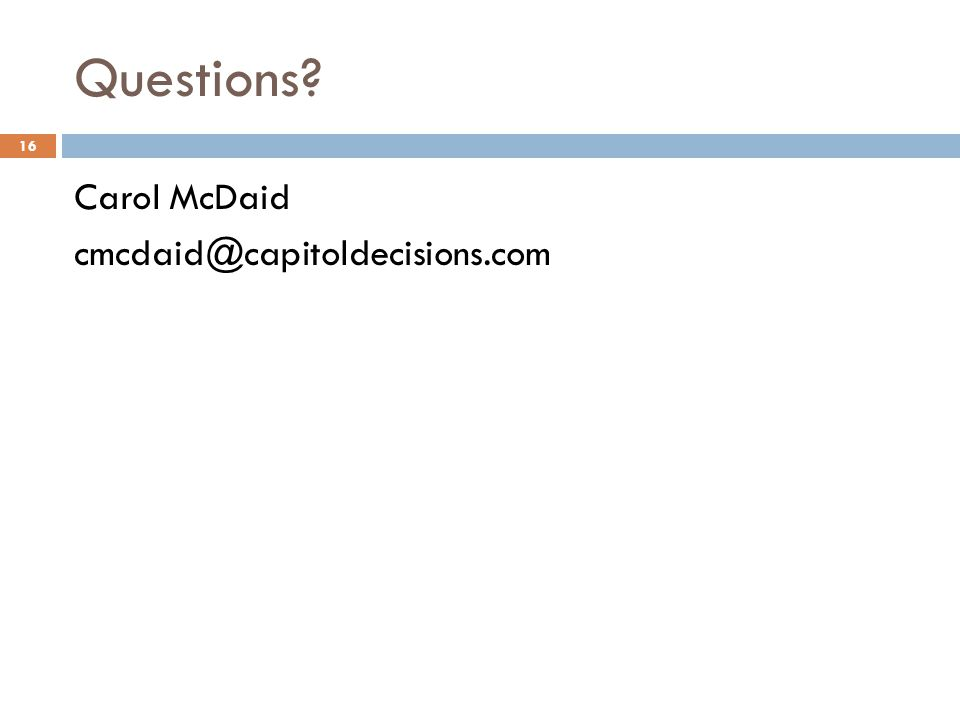 Questions Carol McDaid cmcdaid@capitoldecisions.com 16