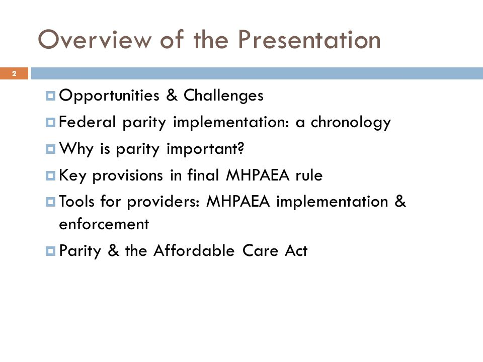 Overview of the Presentation 2  Opportunities & Challenges  Federal parity implementation: a chronology  Why is parity important.