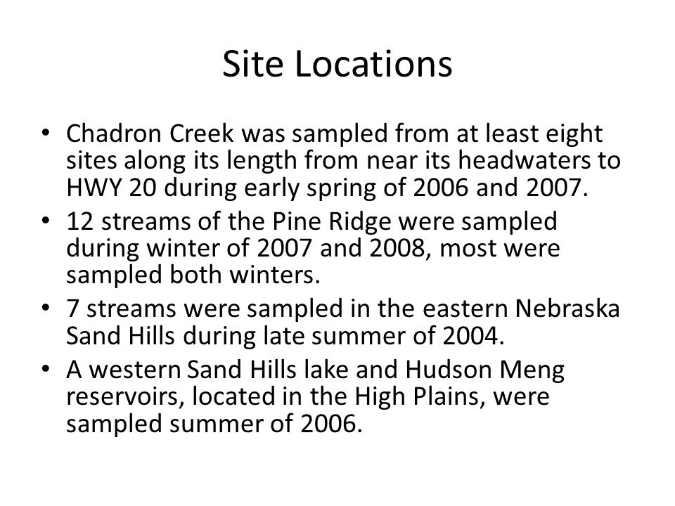Site Locations Chadron Creek was sampled from at least eight sites along its length from near its headwaters to HWY 20 during early spring of 2006 and 2007.
