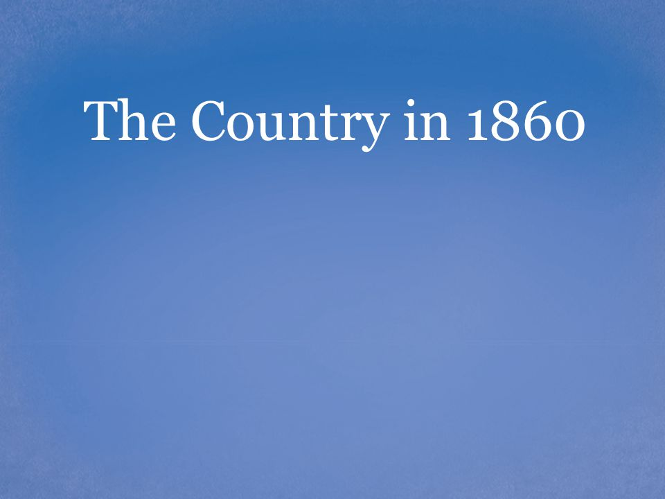 The Country in 1860